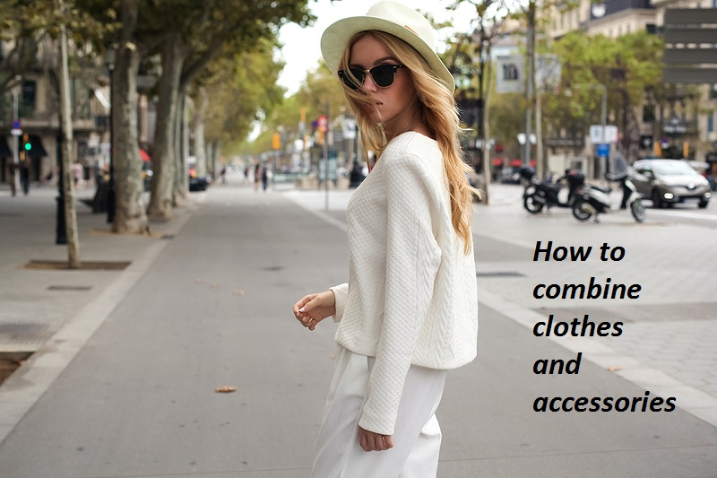 How to combine clothes and accessories